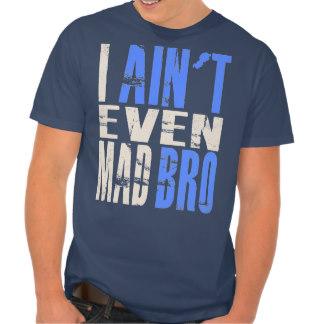 i_aint_even_mad_bro_t_shirt_tshirt-re1408b69e47941259361b5f23bf1f453_i80f9_324