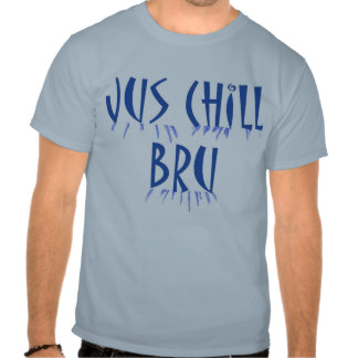 jus_chill_bru_south_african_slang_tshirt-r2f725ce12d8b4155ba2729be483c0123_804g5_324